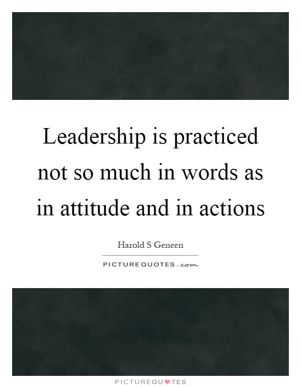 Leadership is practiced not so much in words as in attitude and in actions Picture Quote #1