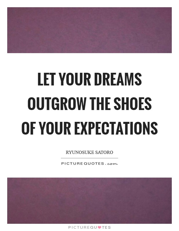 Let your dreams outgrow the shoes of your expectations Picture Quote #1