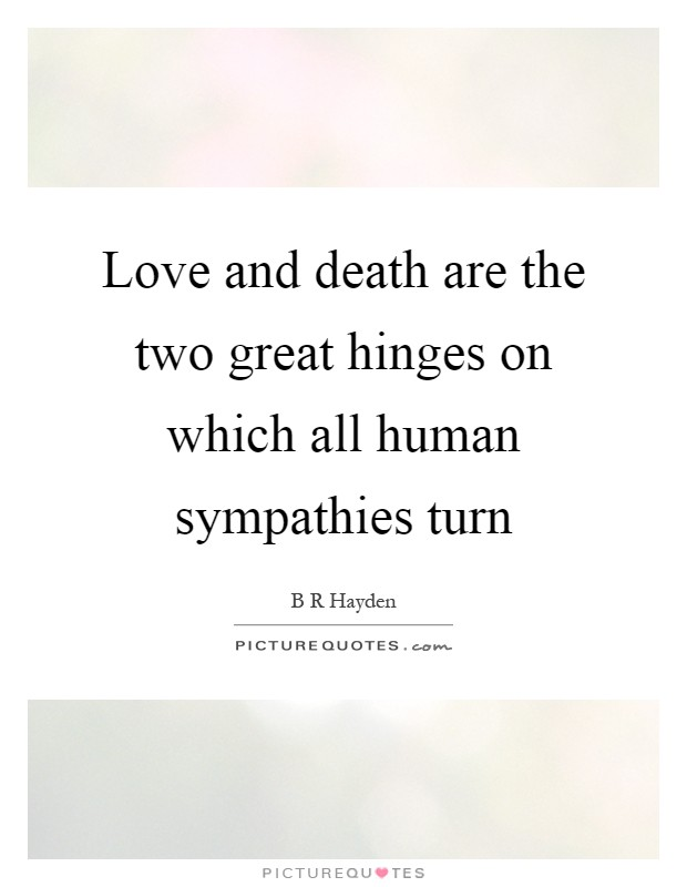 Love and death are the two great hinges on which all human sympathies turn Picture Quote #1