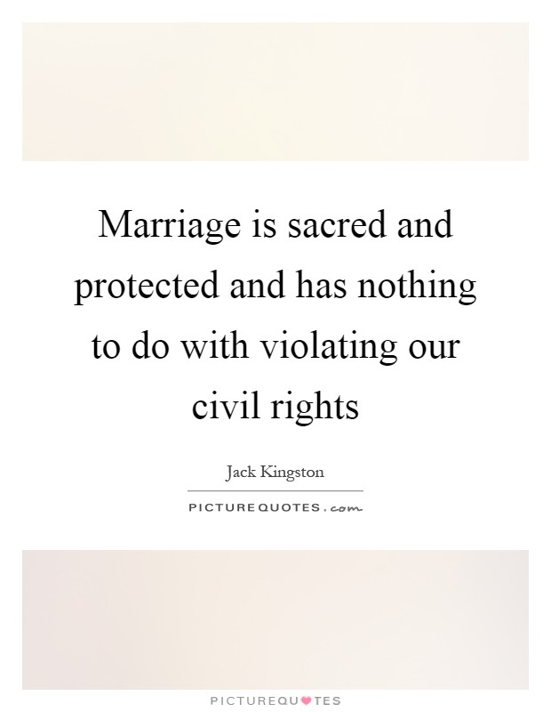 Marriage is sacred and protected and has nothing to do with violating our civil rights Picture Quote #1