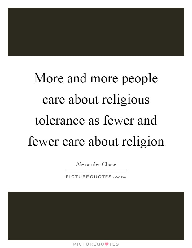 More and more people care about religious tolerance as fewer and fewer care about religion Picture Quote #1