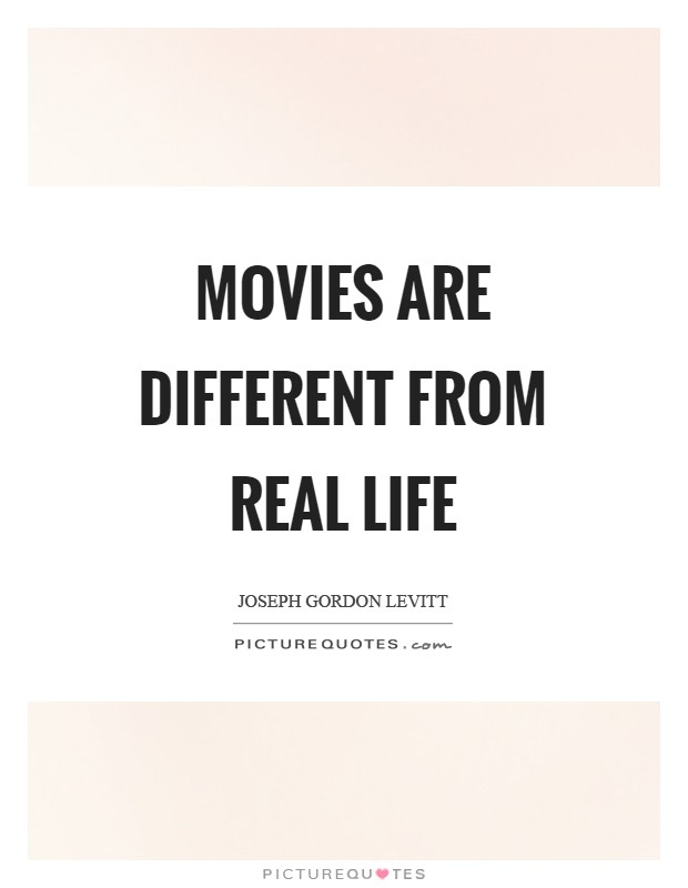 Movies are different from real life Picture Quote #1