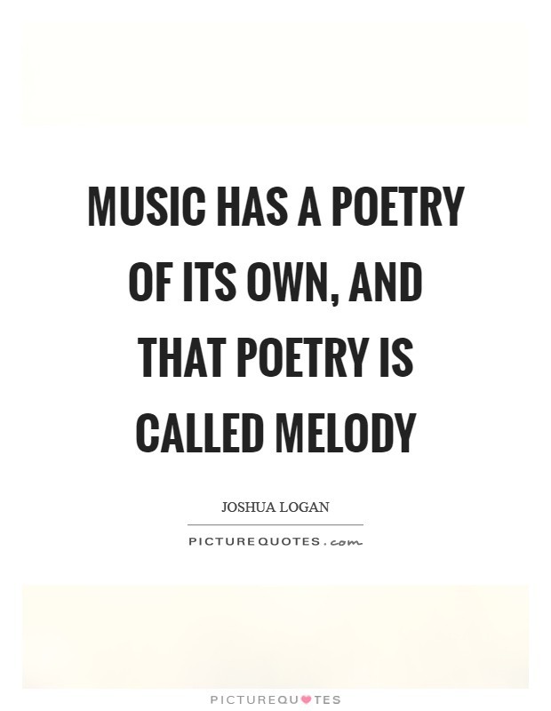 Music has a poetry of its own, and that poetry is called melody Picture Quote #1