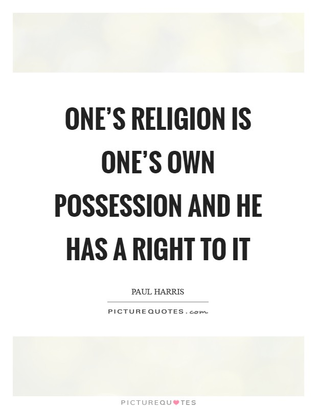 One's religion is one's own possession and he has a right to it Picture Quote #1