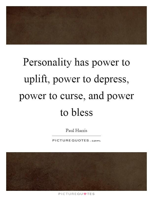 Personality has power to uplift, power to depress, power to curse, and power to bless Picture Quote #1