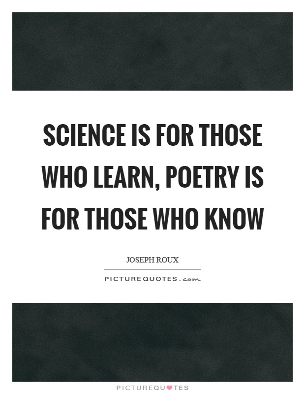 Science is for those who learn, poetry is for those who know Picture Quote #1