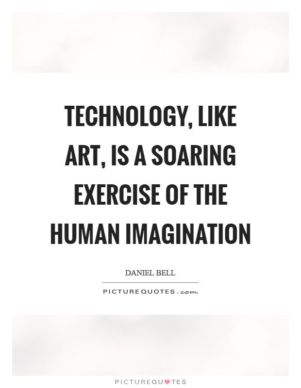 Technology, like art, is a soaring exercise of the human imagination Picture Quote #1