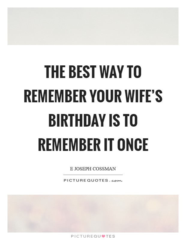 The best way to remember your wife's birthday is to remember it once Picture Quote #1