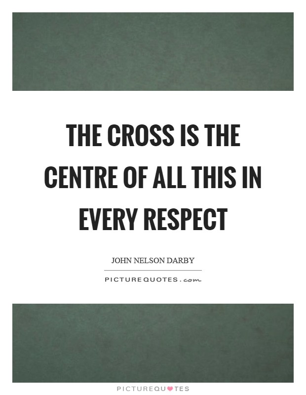 The cross is the centre of all this in every respect Picture Quote #1