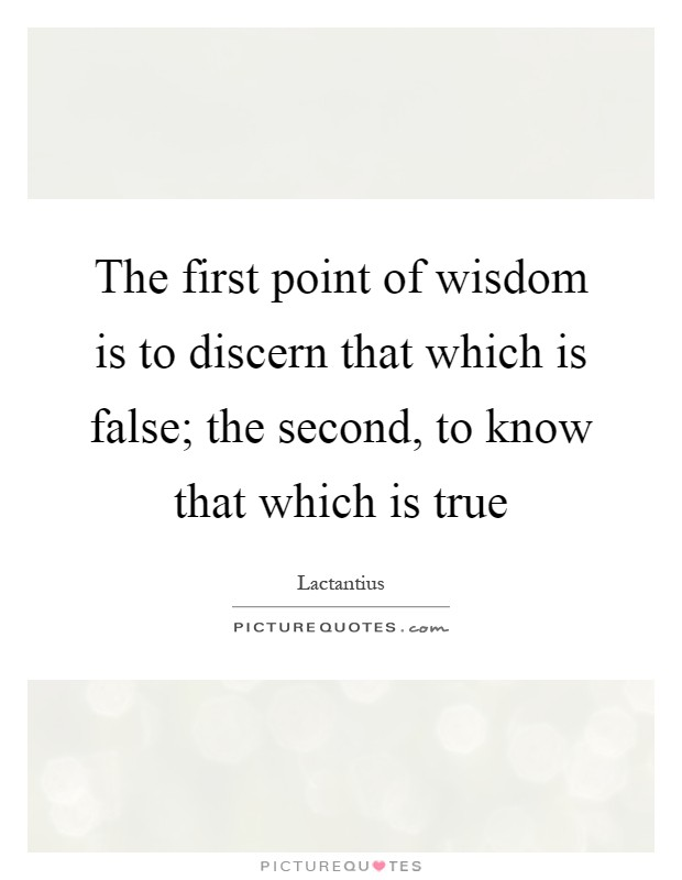 The first point of wisdom is to discern that which is false; the second, to know that which is true Picture Quote #1