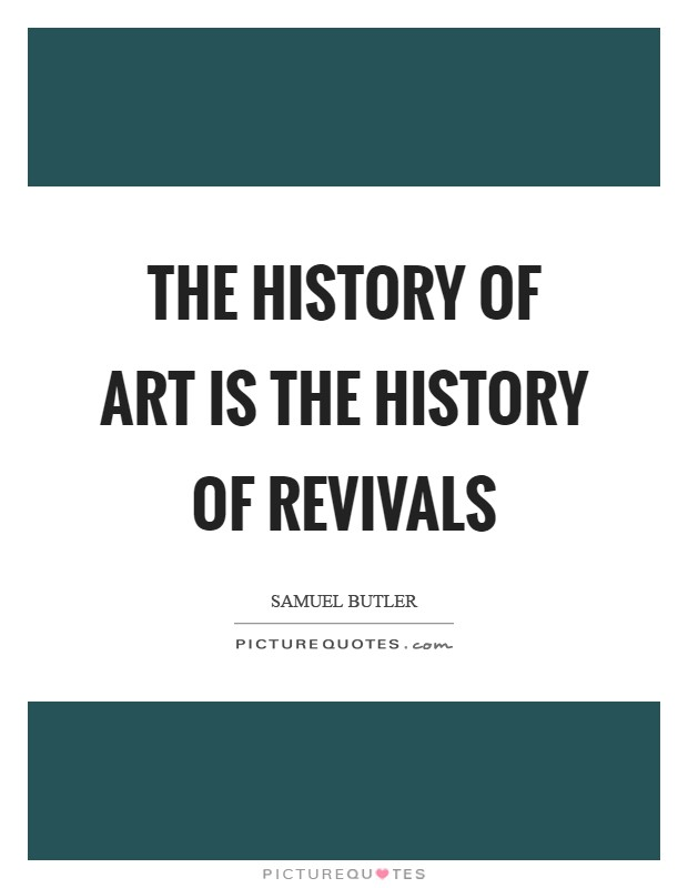 The history of art is the history of revivals Picture Quote #1