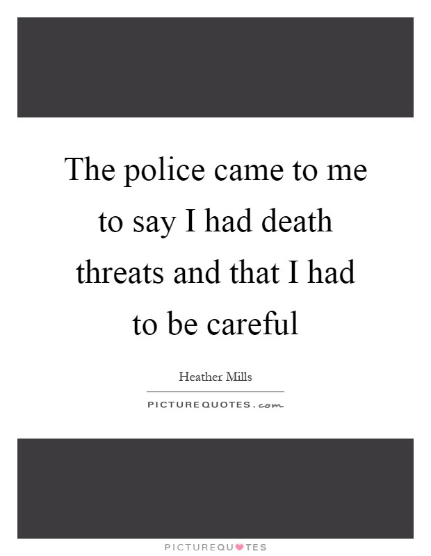 The police came to me to say I had death threats and that I had to be careful Picture Quote #1