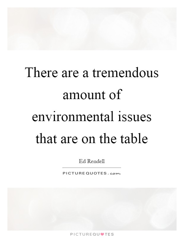 There are a tremendous amount of environmental issues that are on the table Picture Quote #1