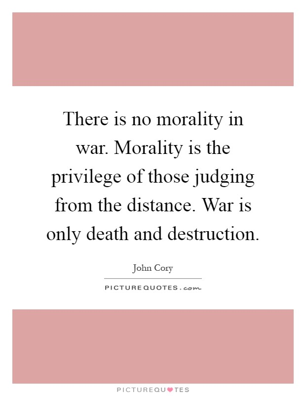 a discussion of the morality and rules of war How do (jus ad bellum) just war theories expect to justify the pursuit of some wars can combat more moral than another.