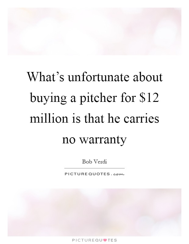 What's unfortunate about buying a pitcher for $12 million is that he carries no warranty Picture Quote #1