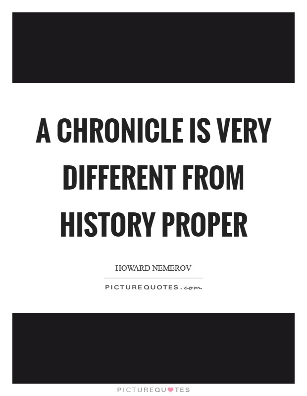 A chronicle is very different from history proper Picture Quote #1