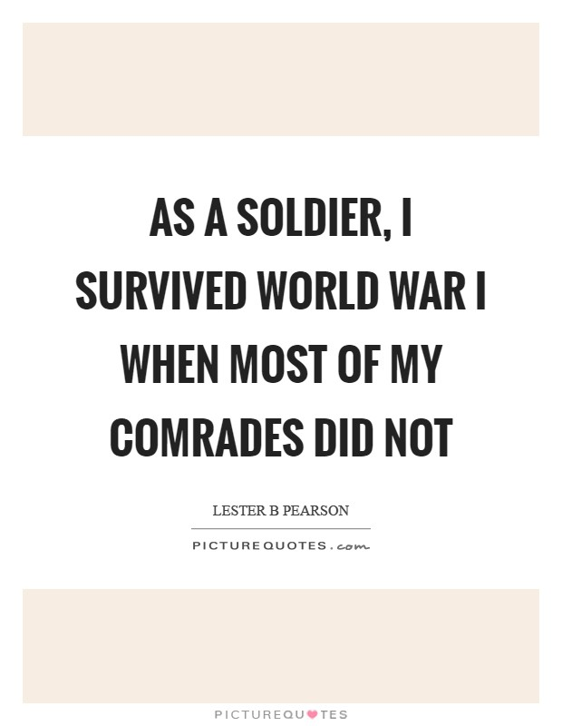 As a soldier, I survived World War I when most of my comrades did not Picture Quote #1