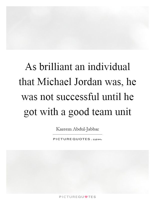 As brilliant an individual that Michael Jordan was, he was not successful until he got with a good team unit Picture Quote #1