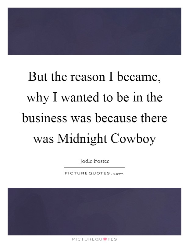 But the reason I became, why I wanted to be in the business was because there was Midnight Cowboy Picture Quote #1