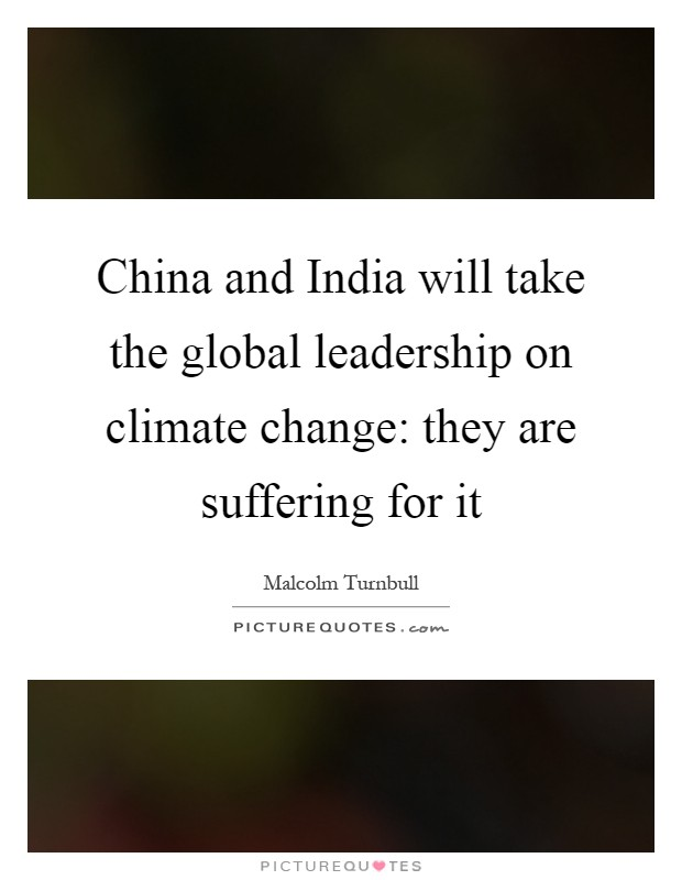 China and India will take the global leadership on climate change: they are suffering for it Picture Quote #1