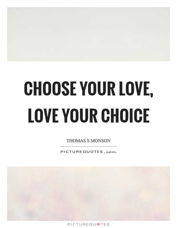 Choose your love, Love your choice Picture Quote #1
