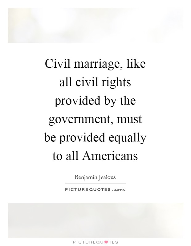 Civil marriage, like all civil rights provided by the government, must be provided equally to all Americans Picture Quote #1