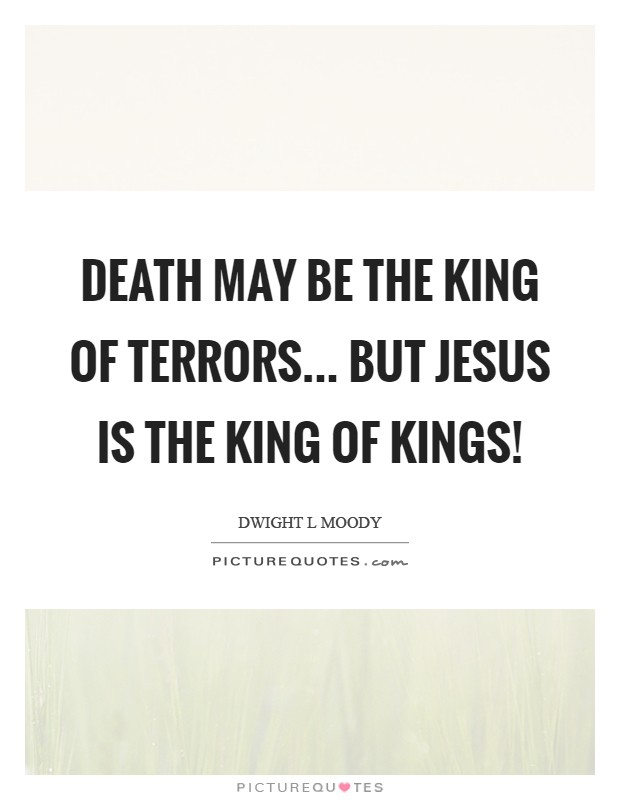 Death may be the King of terrors... but Jesus is the King of kings! Picture Quote #1