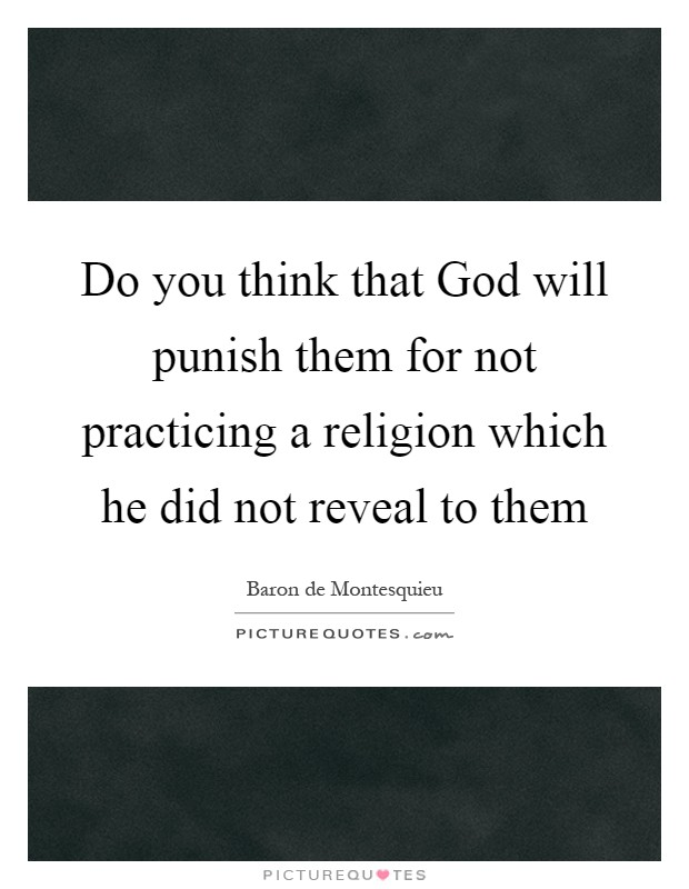Do you think that God will punish them for not practicing a religion which he did not reveal to them Picture Quote #1