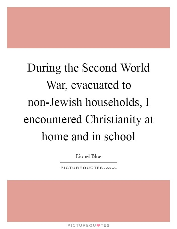 During the Second World War, evacuated to non-Jewish households, I encountered Christianity at home and in school Picture Quote #1