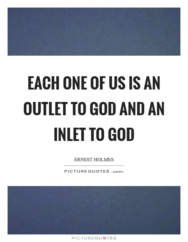 Each one of us is an outlet to God and an inlet to God Picture Quote #1