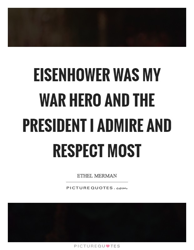 Eisenhower was my war hero and the President I admire and respect most Picture Quote #1