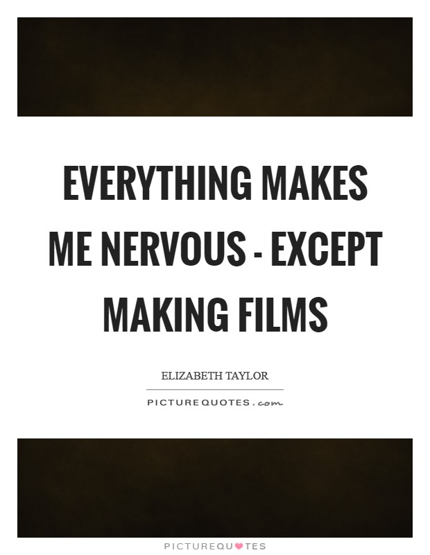 Everything makes me nervous - except making films Picture Quote #1