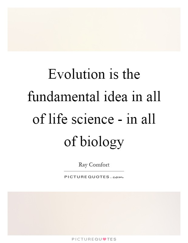 Evolution is the fundamental idea in all of life science - in all of biology Picture Quote #1