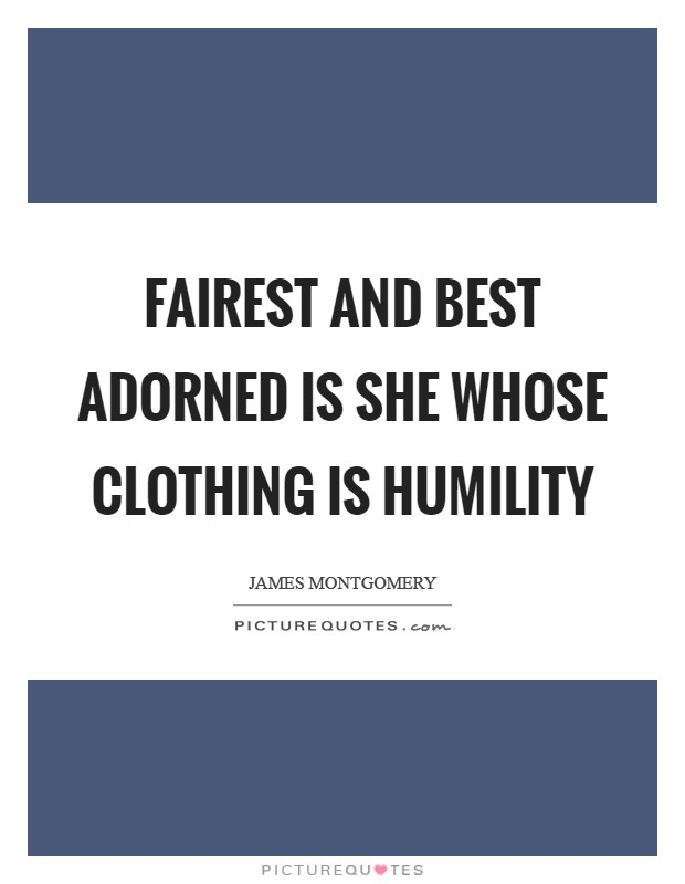 Fairest and best adorned is she Whose clothing is humility Picture Quote #1