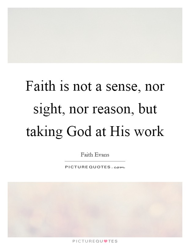 Faith is not a sense, nor sight, nor reason, but taking God at His work Picture Quote #1