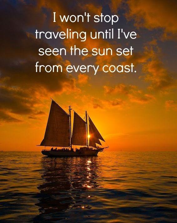 I won't stop traveling until I've seen the sun set from every coast Picture Quote #1