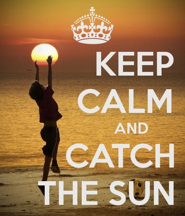 Keep calm and catch the sun Picture Quote #1