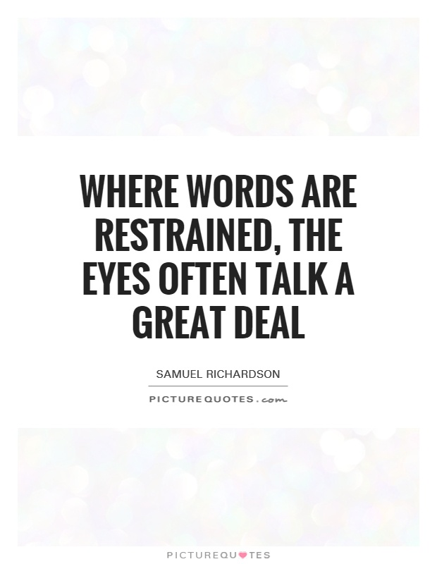 Where words are restrained, the eyes often talk a great deal Picture Quote #1