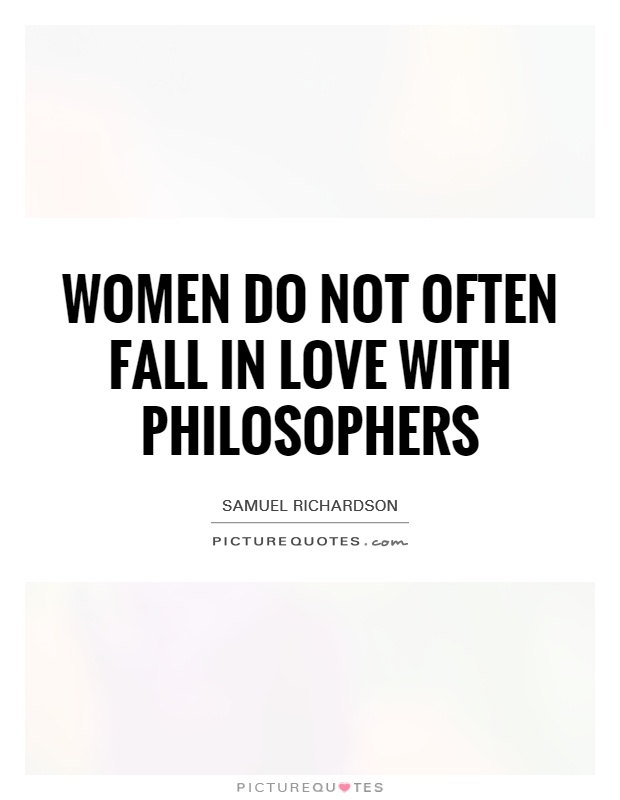 Women do not often fall in love with philosophers Picture Quote #1