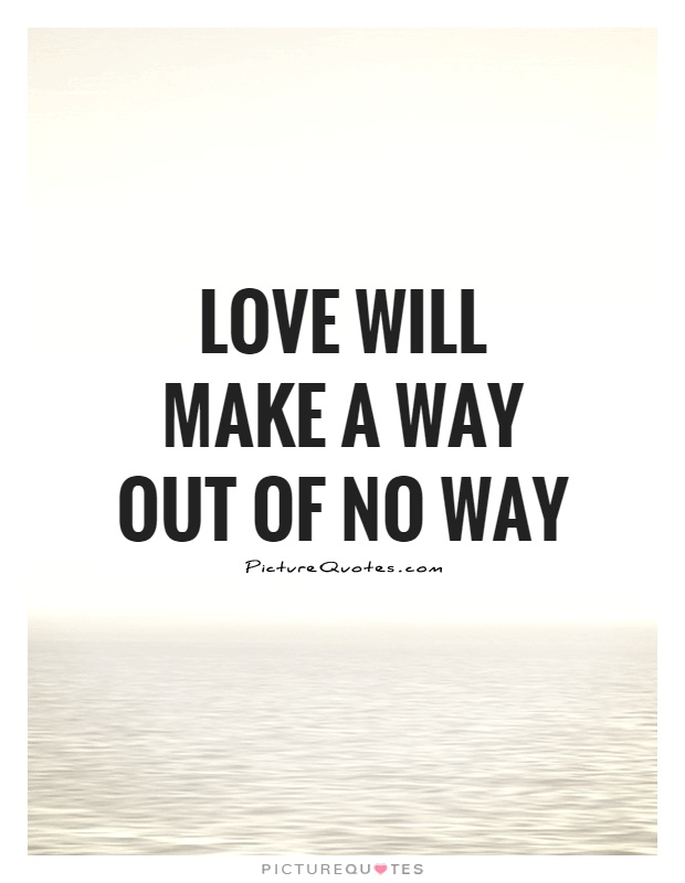 Love will make a way out of no way Picture Quote #1