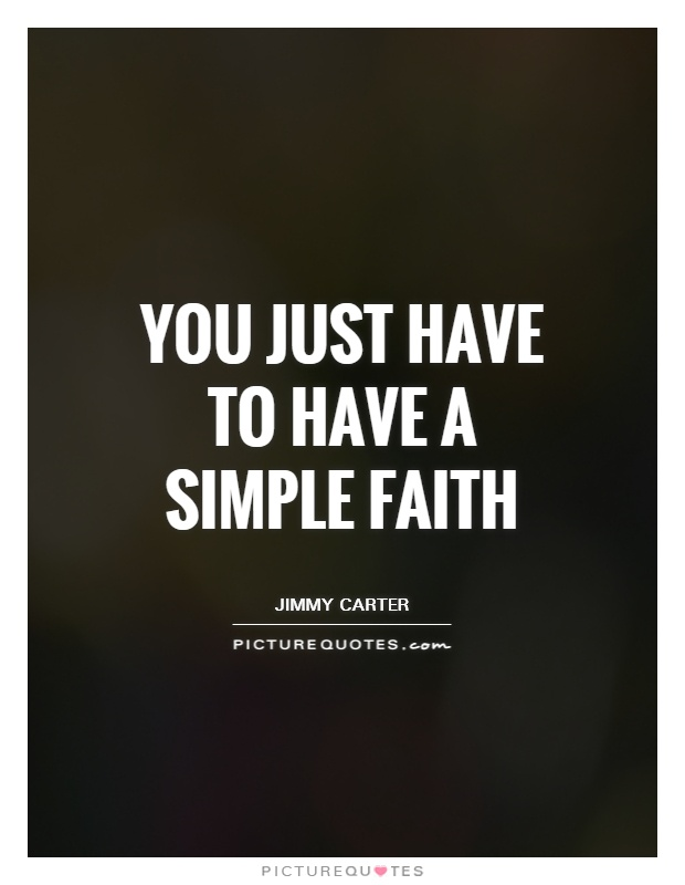 You just have to have a simple faith Picture Quote #1