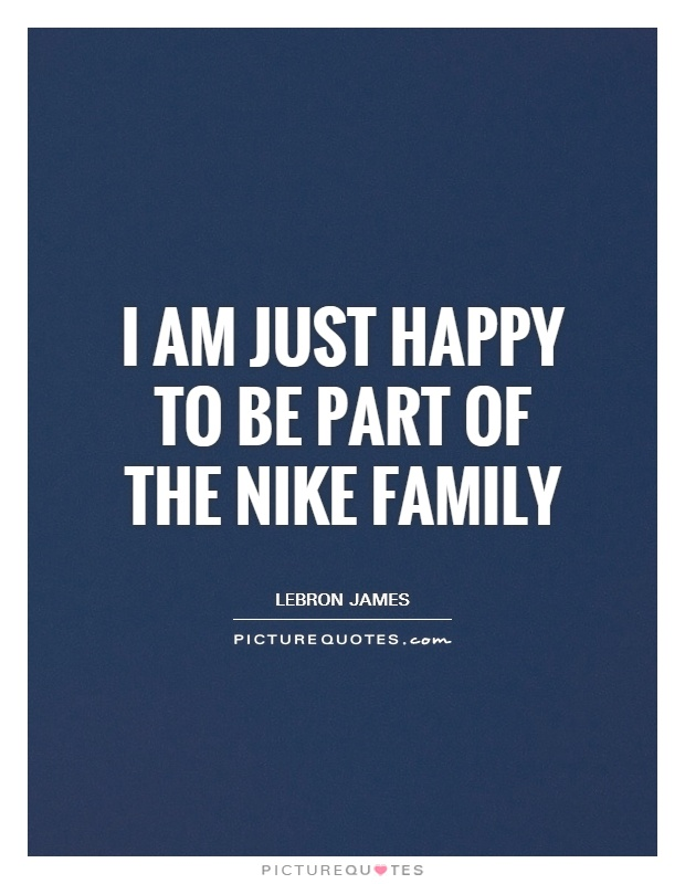 I am just happy to be part of the Nike family Picture Quote #1
