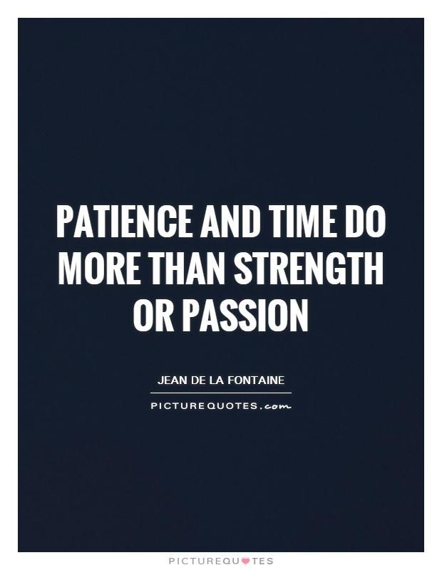 Patience and time do more than strength or passion Picture Quote #1