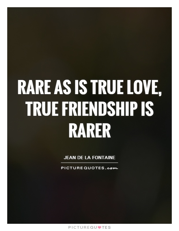 Rare as is true love, true friendship is rarer Picture Quote #1