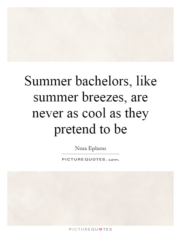 Summer bachelors, like summer breezes, are never as cool as they pretend to be Picture Quote #1
