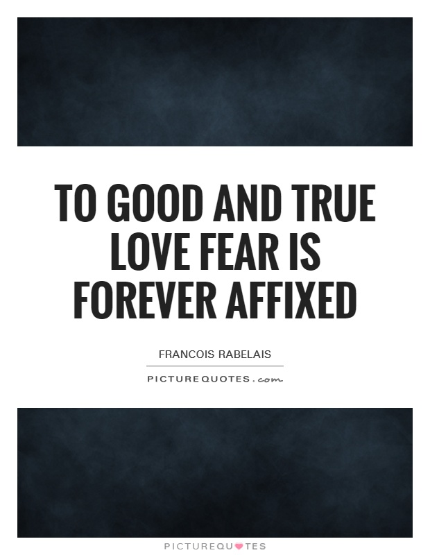 To good and true love fear is forever affixed Picture Quote #1