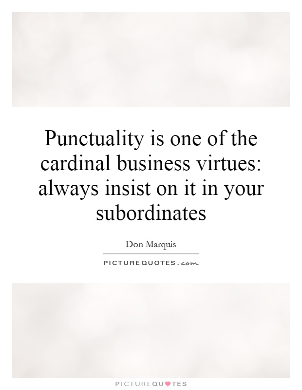 Punctuality is one of the cardinal business virtues: always insist on it in your subordinates Picture Quote #1