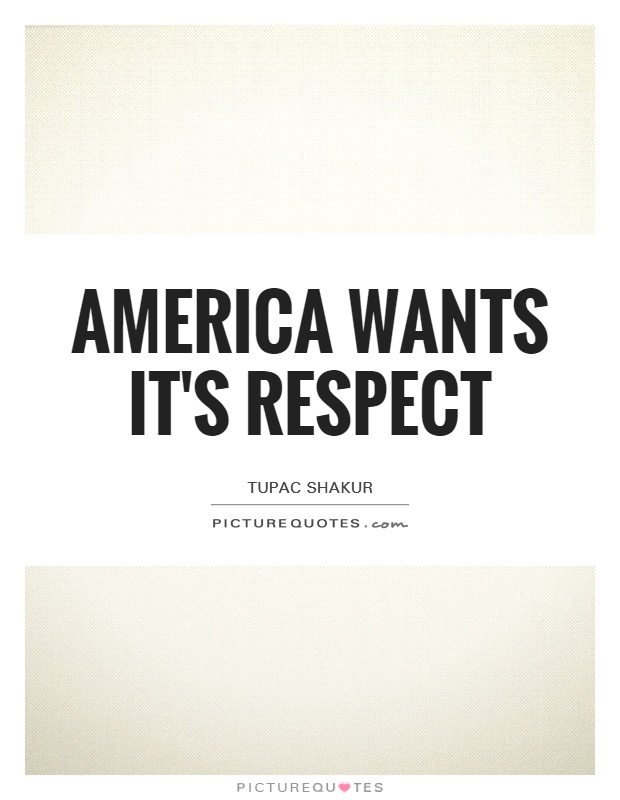 America wants it's respect Picture Quote #1
