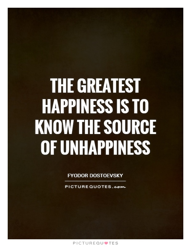 The greatest happiness is to know the source of unhappiness Picture Quote #1