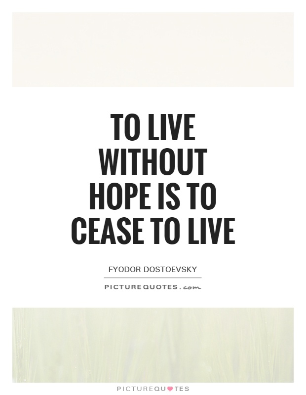 To live without Hope is to Cease to live Picture Quote #1